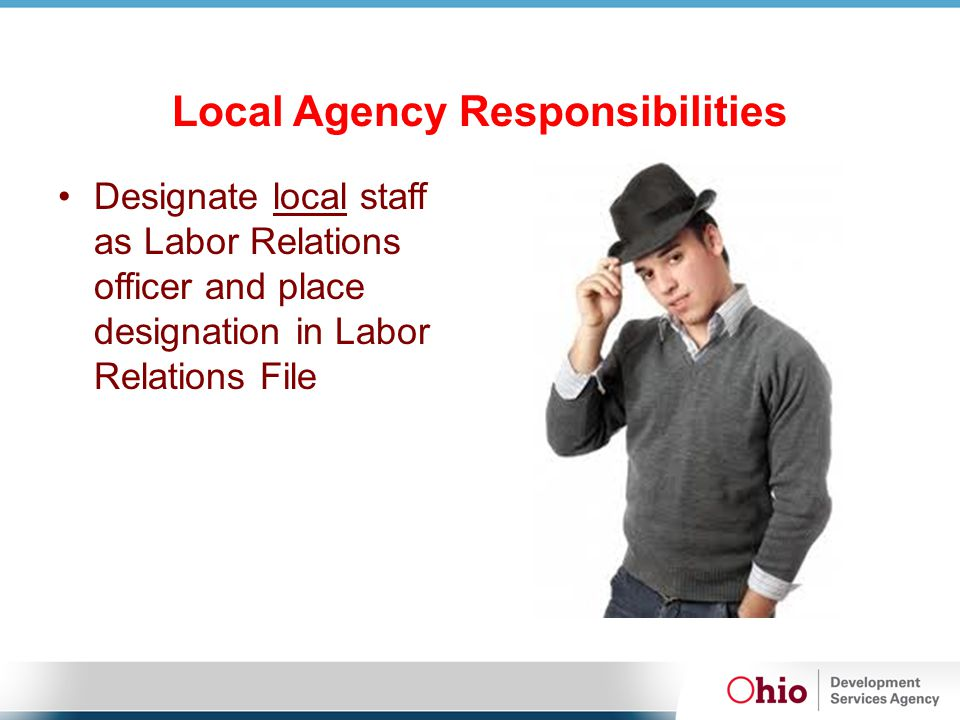 Local Agency Responsibilities Designate local staff as Labor Relations officer and place designation in Labor Relations File