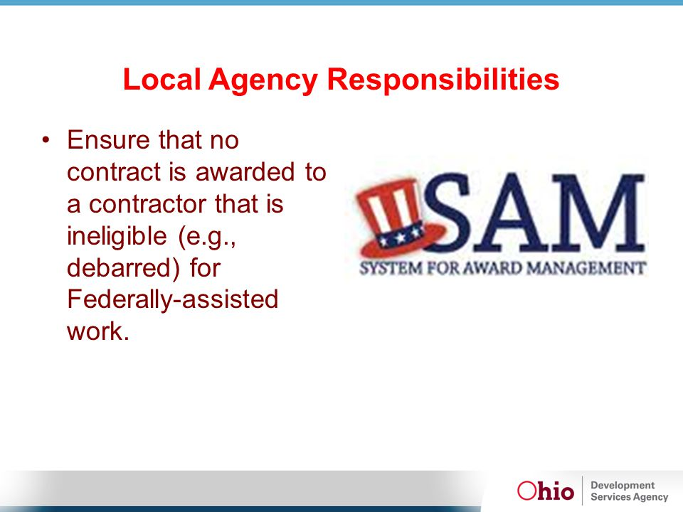 Local Agency Responsibilities Ensure that no contract is awarded to a contractor that is ineligible (e.g., debarred) for Federally-assisted work.