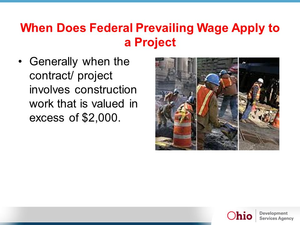 When Does Federal Prevailing Wage Apply to a Project Generally when the contract/ project involves construction work that is valued in excess of $2,000.