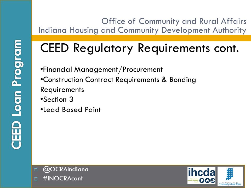  @OCRAIndiana  #INOCRAconf CEED Regulatory Requirements cont. Financial Management/Procurement Construction Contract Requirements & Bonding Requirem