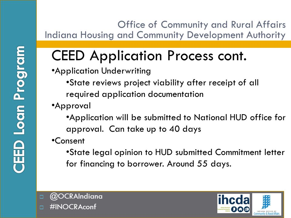  @OCRAIndiana  #INOCRAconf CEED Application Process cont. Application Underwriting State reviews project viability after receipt of all required app