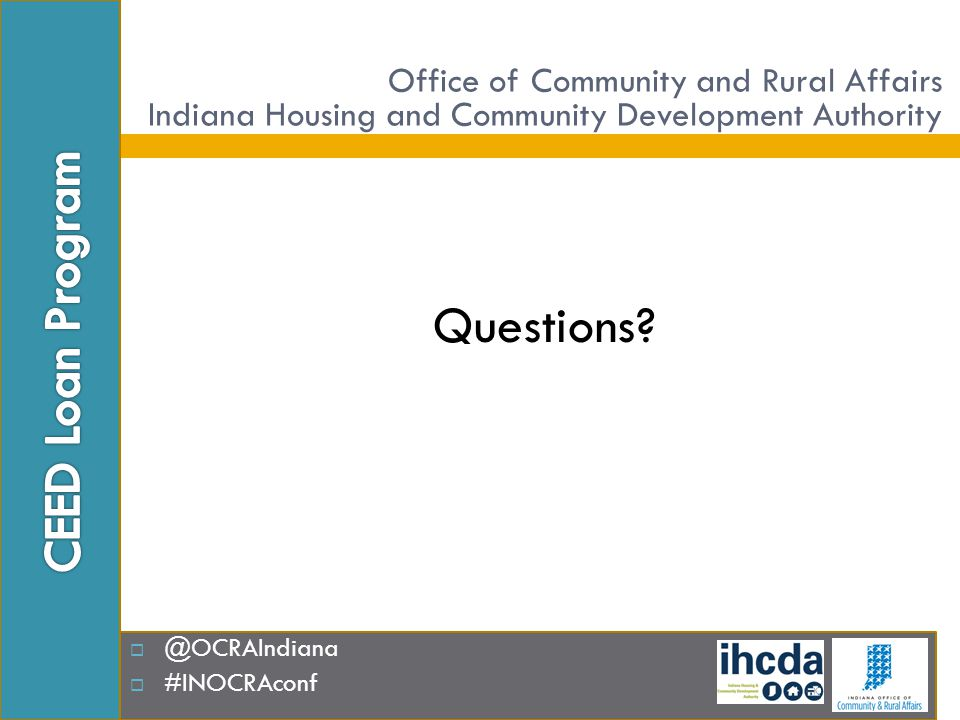  @OCRAIndiana  #INOCRAconf Questions? Office of Community and Rural Affairs Indiana Housing and Community Development Authority