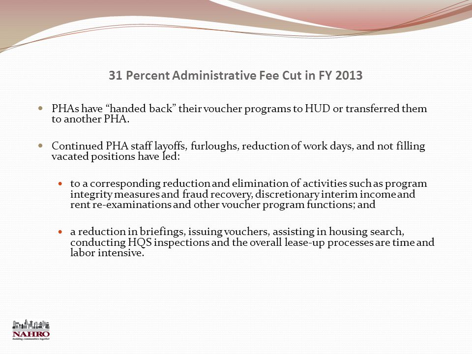31 Percent Administrative Fee Cut in FY 2013 PHAs have handed back their voucher programs to HUD or transferred them to another PHA.
