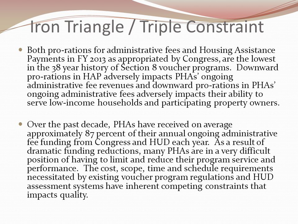 Iron Triangle / Triple Constraint The project management triangle (also called the Triple Constraint or the Iron Triangle) is universal to all industries and sectors, including in a government measurement and program oversight context.