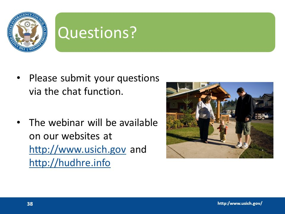 http:/www.usich.gov/ 38 Questions. Please submit your questions via the chat function.