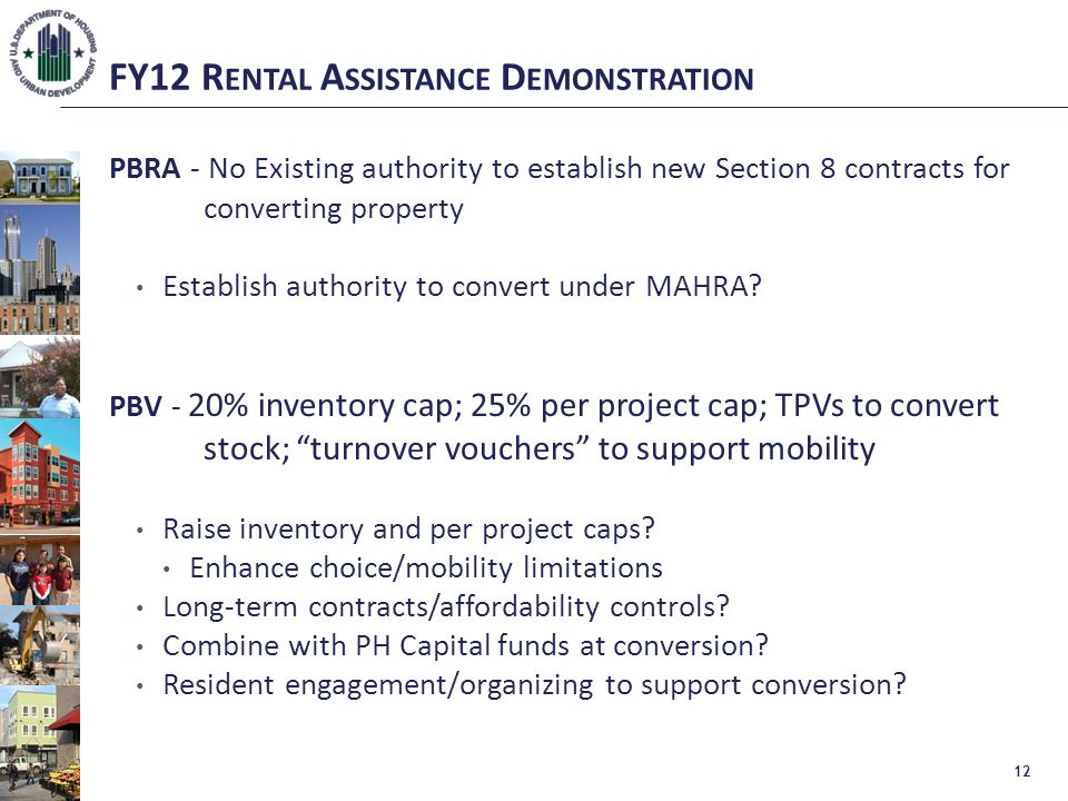 FY12 R ENTAL A SSISTANCE D EMONSTRATION PBRA - No Existing authority to establish new Section 8 contracts for converting property Establish authority to convert under MAHRA.