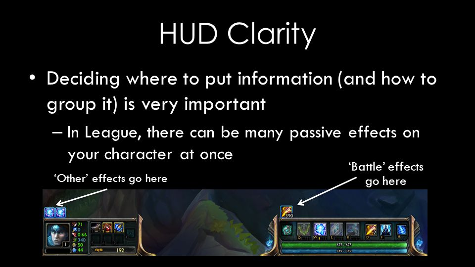 HUD Clarity But League is a battle arena (MOBA) game, so almost every effect is battle-related – The developers had to split them somewhat arbitrarily, which caused a lot of confusion 'Battle' effects go here 'Other' effects go here