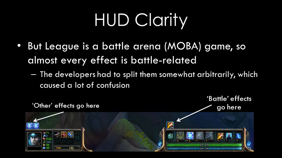 HUD Clarity But League is a battle arena (MOBA) game, so almost every effect is battle-related – The developers had to split them somewhat arbitrarily