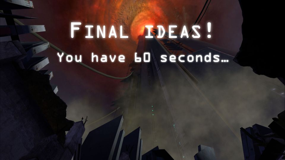 F INAL IDEAS ! You have 60 seconds…