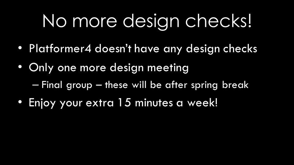 No more design checks.