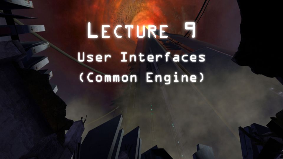 L ECTURE 9 User Interfaces (Common Engine) User Interfaces (Common Engine)