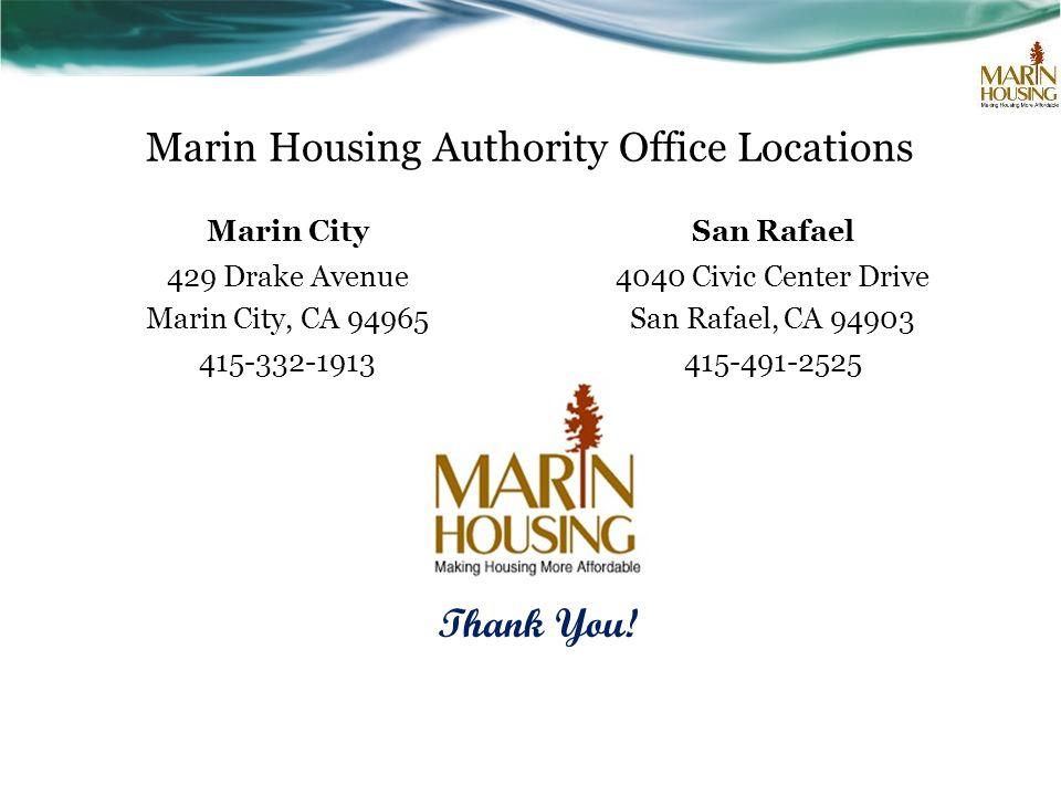 Marin Housing Authority Office Locations Marin City 429 Drake Avenue Marin City, CA 94965 415-332-1913 San Rafael 4040 Civic Center Drive San Rafael, CA 94903 415-491-2525 Thank You!
