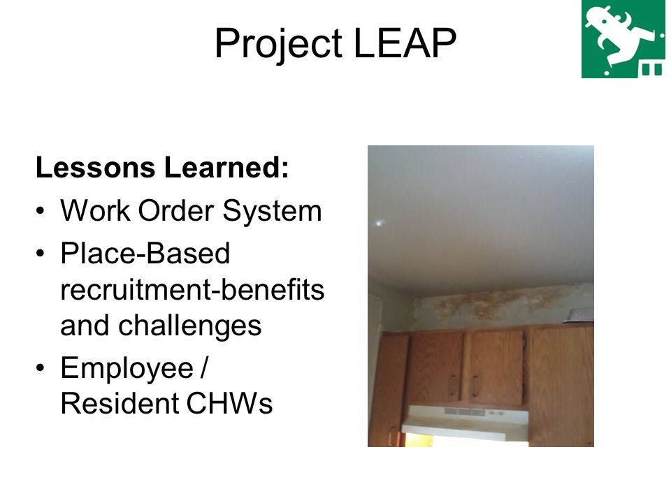 Project LEAP Lessons Learned: Work Order System Place-Based recruitment-benefits and challenges Employee / Resident CHWs