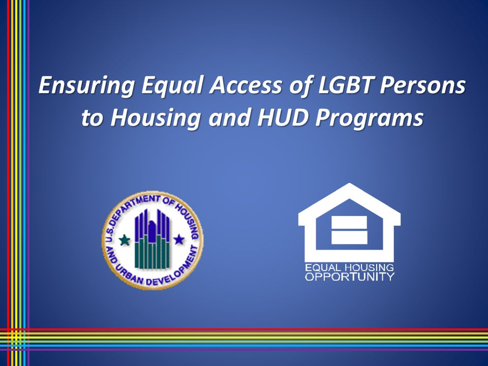 Ensuring Equal Access of LGBT Persons to Housing and HUD Programs