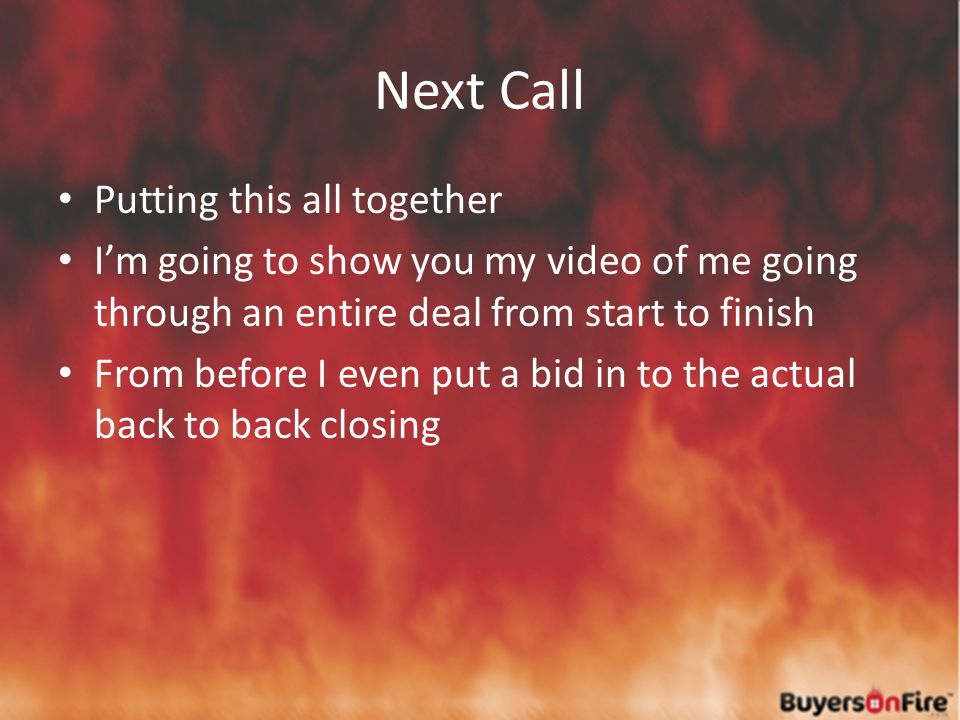 Next Call Putting this all together I'm going to show you my video of me going through an entire deal from start to finish From before I even put a bid in to the actual back to back closing