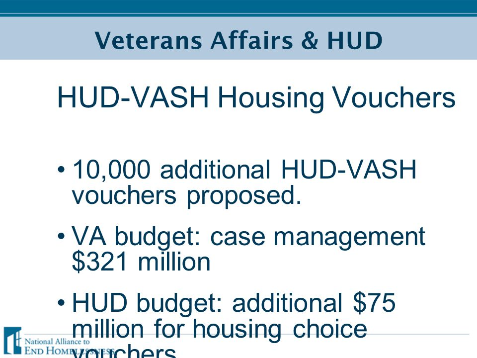 Veterans Affairs & HUD HUD-VASH Housing Vouchers 10,000 additional HUD-VASH vouchers proposed.
