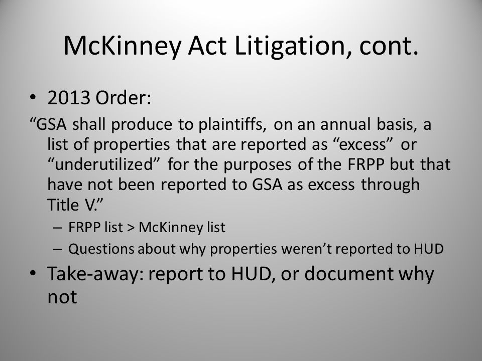 "McKinney Act Litigation, cont. 2013 Order: ""GSA shall produce to plaintiffs, on an annual basis, a list of properties that are reported as ""excess"" or"