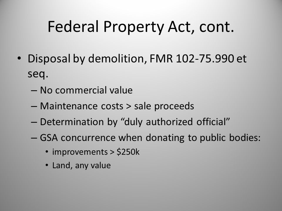 Federal Property Act, cont. Disposal by demolition, FMR 102-75.990 et seq.
