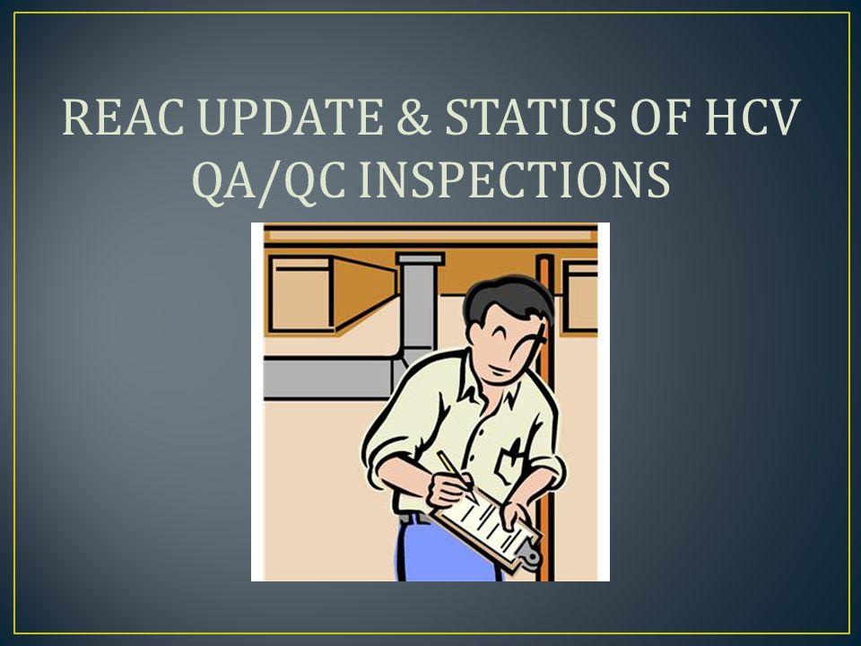 REAC UPDATE & STATUS OF HCV QA/QC INSPECTIONS