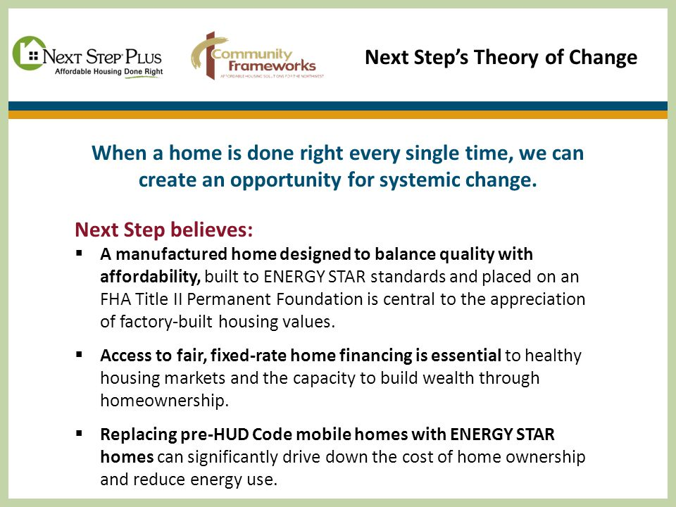Next Step's Theory of Change When a home is done right every single time, we can create an opportunity for systemic change.