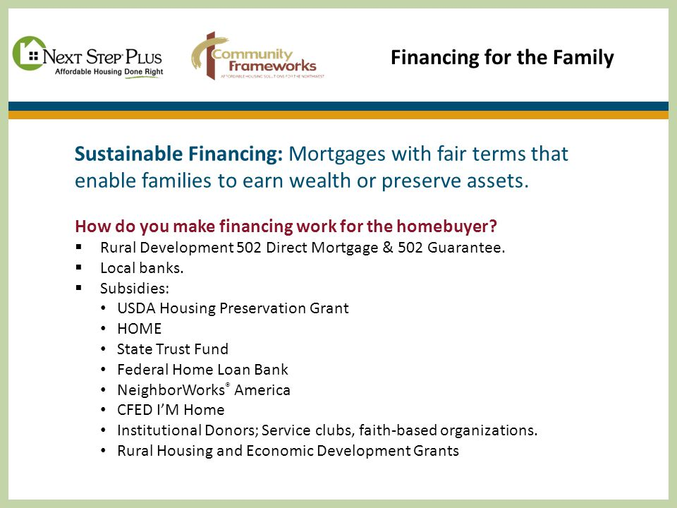 Financing for the Family Sustainable Financing: Mortgages with fair terms that enable families to earn wealth or preserve assets.
