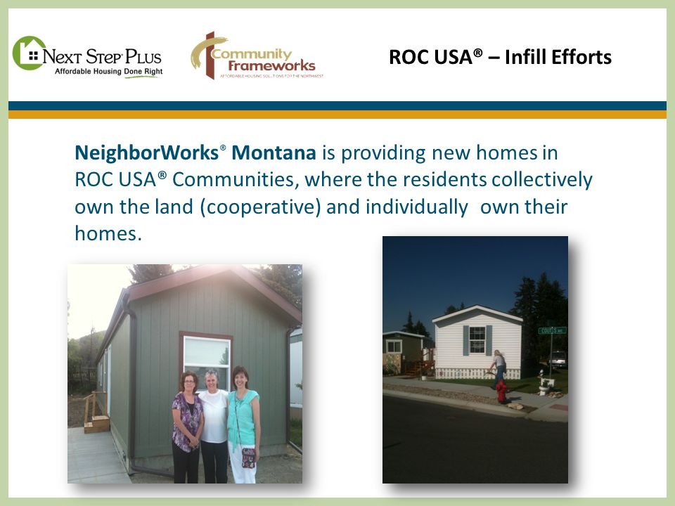 ROC USA® – Infill Efforts NeighborWorks ® Montana is providing new homes in ROC USA® Communities, where the residents collectively own the land (cooperative) and individually own their homes.