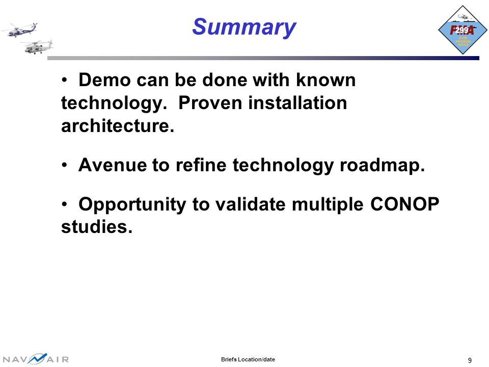 Briefs Location/date 9 Summary Demo can be done with known technology. Proven installation architecture. Avenue to refine technology roadmap. Opportun