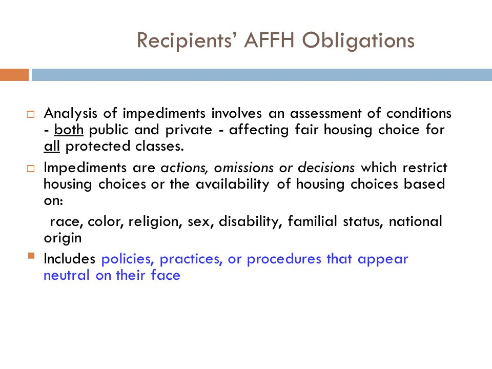 Recipients' AFFH Obligations  Analysis of impediments involves an assessment of conditions - both public and private - affecting fair housing choice