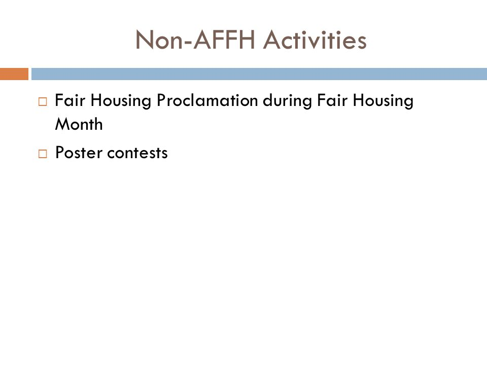 Non-AFFH Activities  Fair Housing Proclamation during Fair Housing Month  Poster contests