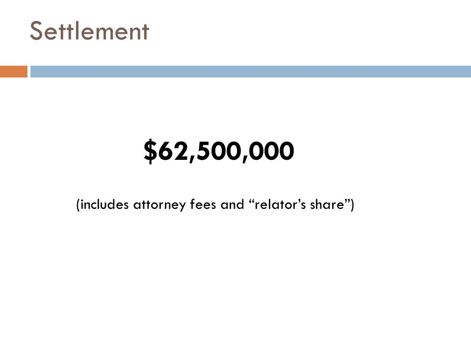 "Settlement $62,500,000 (includes attorney fees and ""relator's share"")"