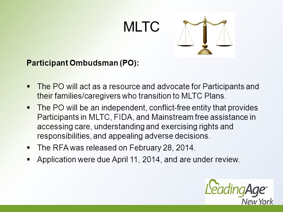 MLTC Participant Ombudsman (PO):  The PO will act as a resource and advocate for Participants and their families/caregivers who transition to MLTC Plans.
