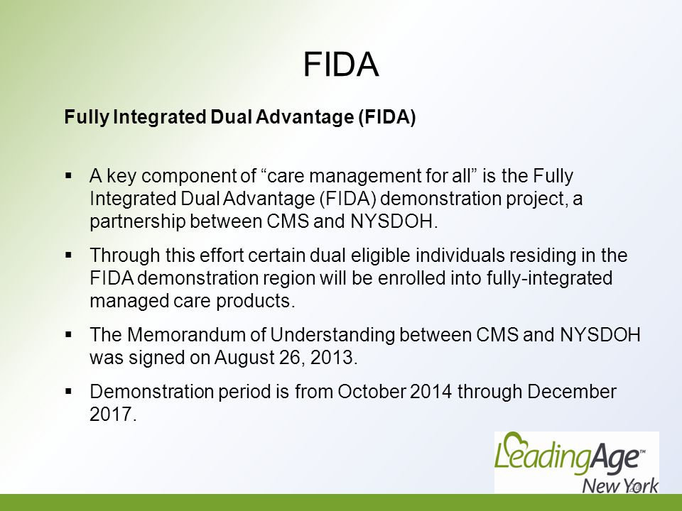 FIDA Fully Integrated Dual Advantage (FIDA)  A key component of care management for all is the Fully Integrated Dual Advantage (FIDA) demonstration project, a partnership between CMS and NYSDOH.