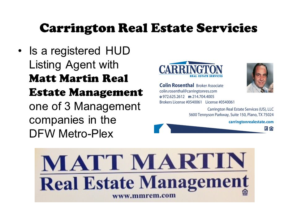 Carrington Real Estate Servicies Is a registered HUD Listing Agent with Matt Martin Real Estate Management one of 3 Management companies in the DFW Metro-Plex