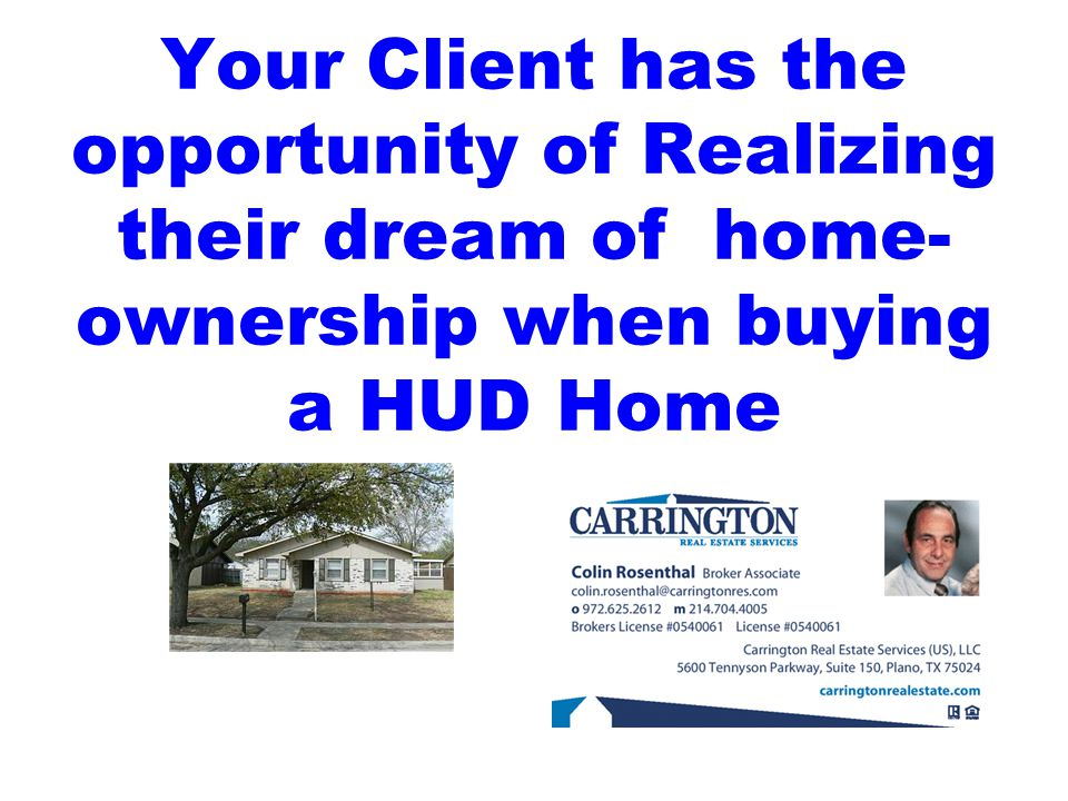 Looking for a HUD home Make sure Your Client is Pre-Approved and you have the lender letter or proof of funding available before bidding.