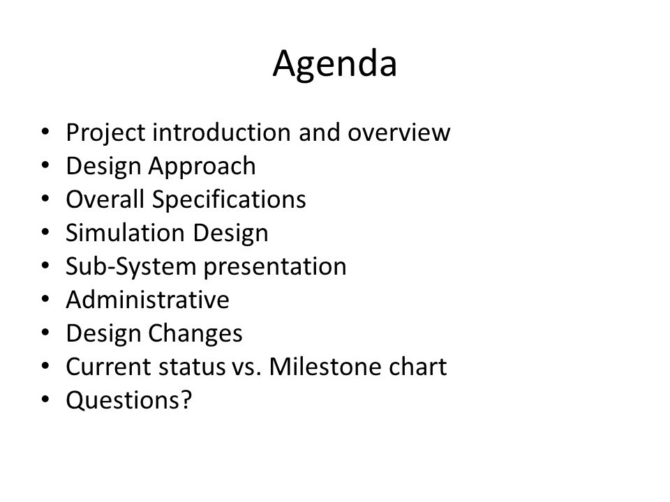 Agenda Project introduction and overview Design Approach Overall Specifications Simulation Design Sub-System presentation Administrative Design Change