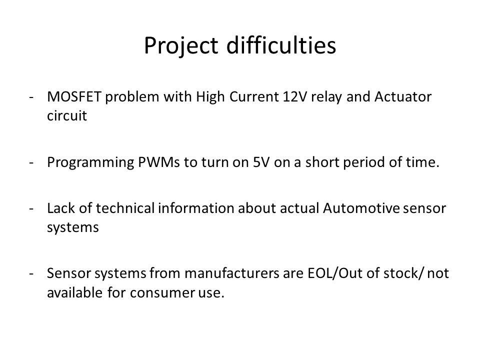 Project difficulties -MOSFET problem with High Current 12V relay and Actuator circuit - Programming PWMs to turn on 5V on a short period of time. -Lac