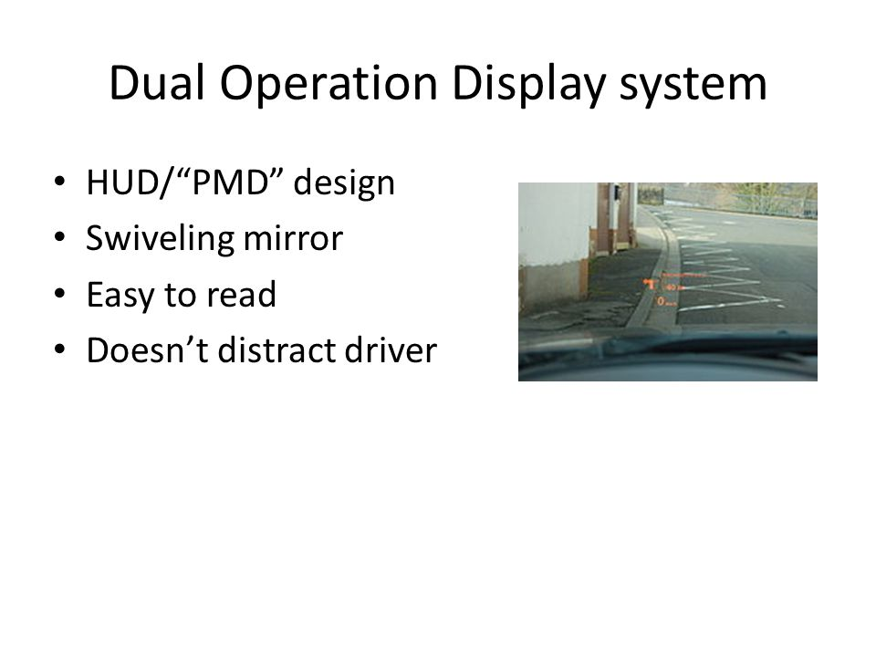 "Dual Operation Display system HUD/""PMD"" design Swiveling mirror Easy to read Doesn't distract driver"