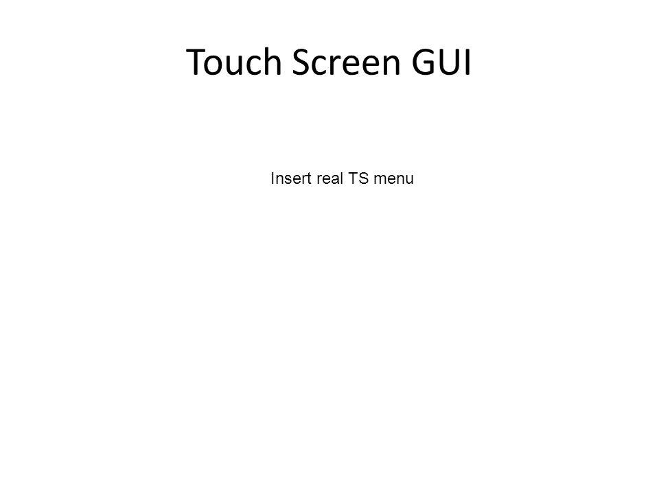 Touch Screen GUI Insert real TS menu