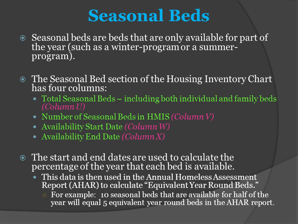 Seasonal Beds  Seasonal beds are beds that are only available for part of the year (such as a winter-program or a summer- program).  The Seasonal Be