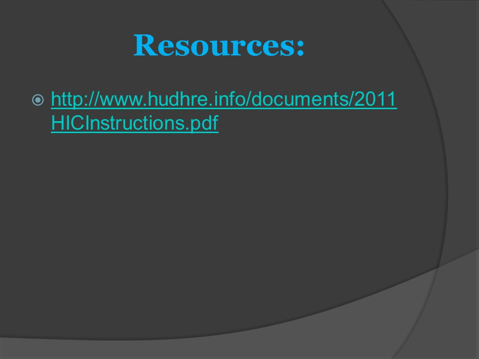 Resources:  http://www.hudhre.info/documents/2011 HICInstructions.pdf http://www.hudhre.info/documents/2011 HICInstructions.pdf