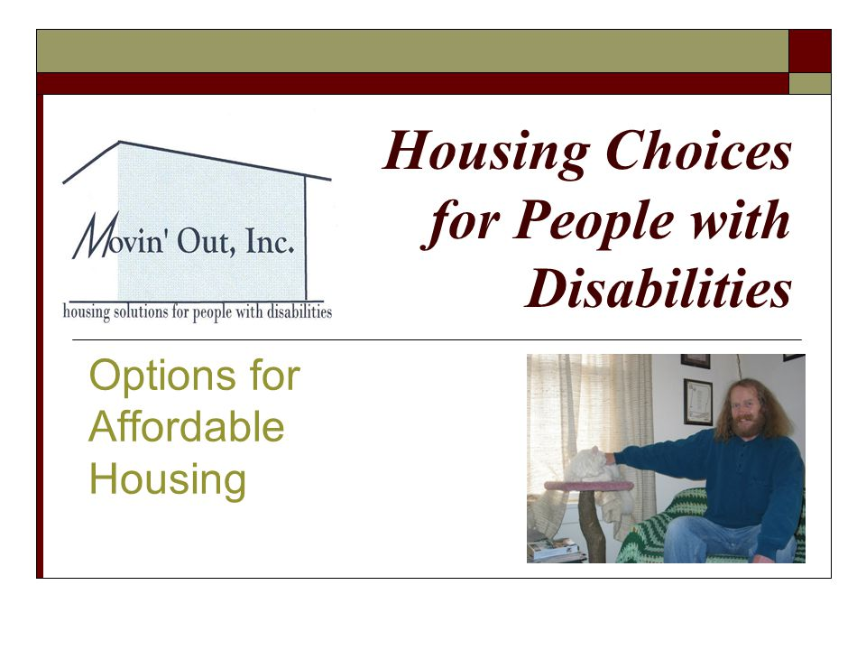 Housing Choices for People with Disabilities Options for Affordable Housing