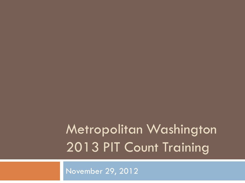 Metropolitan Washington 2013 PIT Count Training November 29, 2012