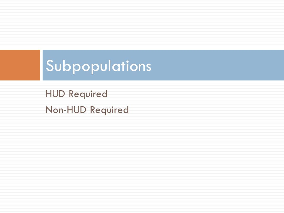 HUD Required Non-HUD Required Subpopulations