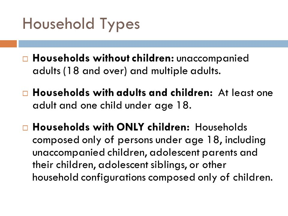 Household Types  Households without children: unaccompanied adults (18 and over) and multiple adults.