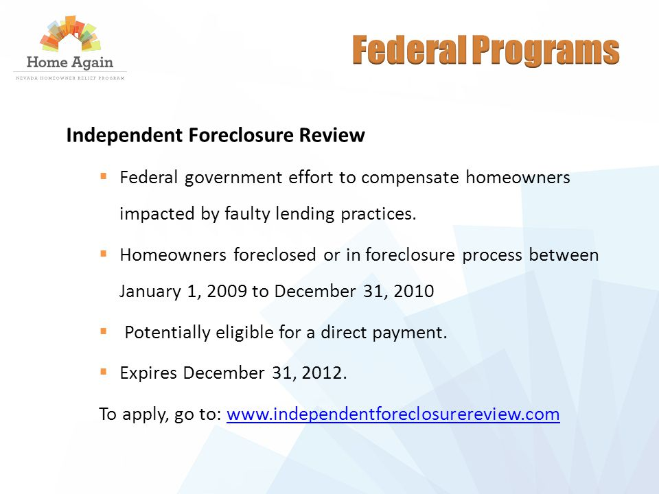 Independent Foreclosure Review  Federal government effort to compensate homeowners impacted by faulty lending practices.