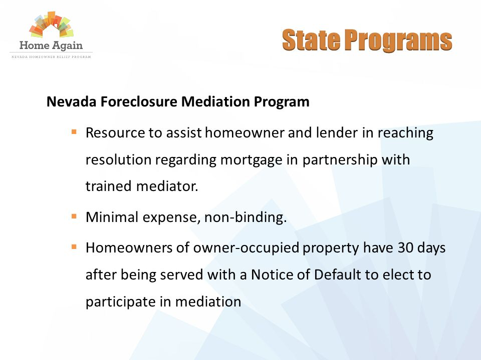 Nevada Foreclosure Mediation Program  Resource to assist homeowner and lender in reaching resolution regarding mortgage in partnership with trained mediator.