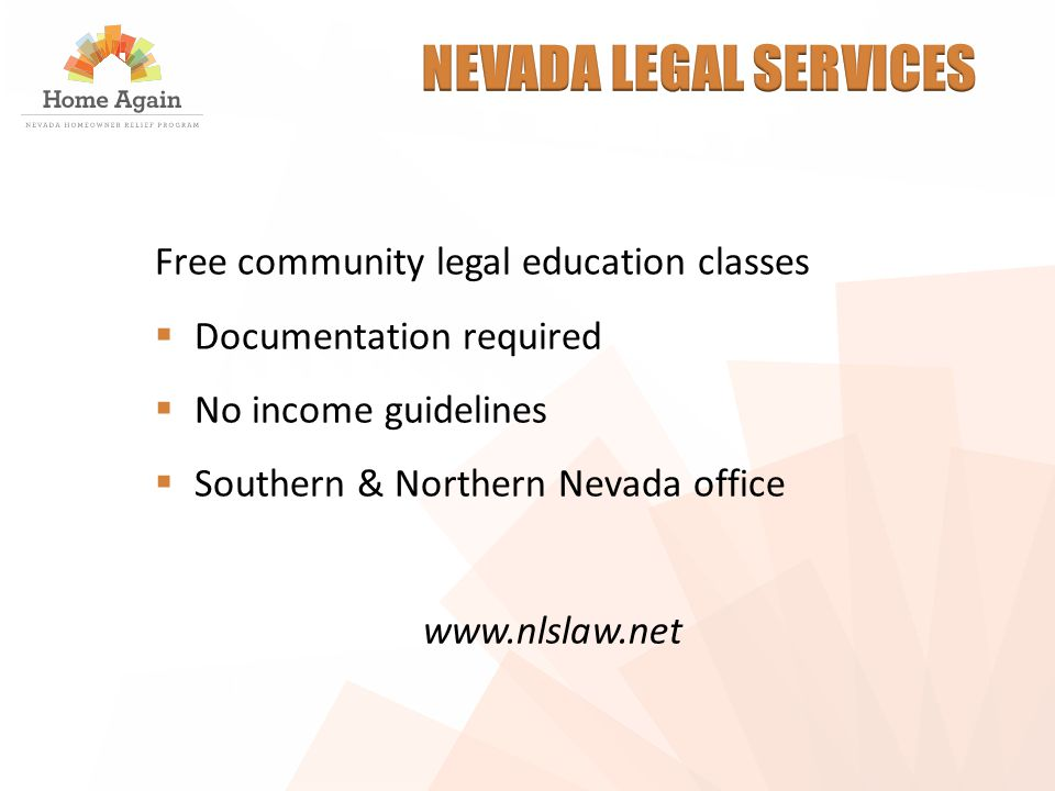 Free community legal education classes  Documentation required  No income guidelines  Southern & Northern Nevada office www.nlslaw.net