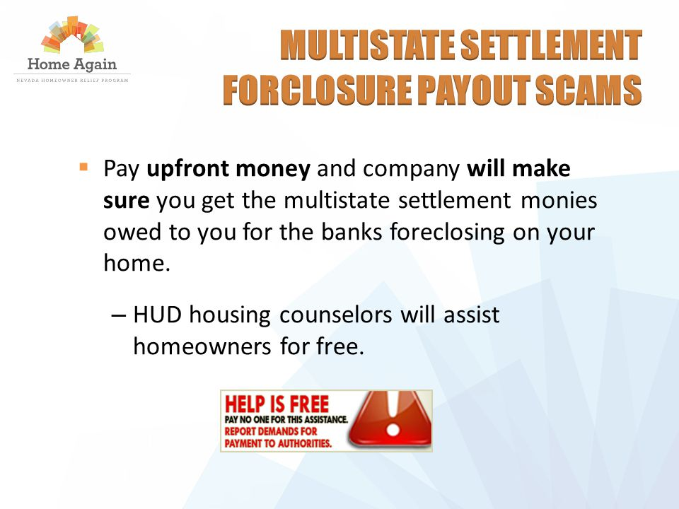  Pay upfront money and company will make sure you get the multistate settlement monies owed to you for the banks foreclosing on your home.