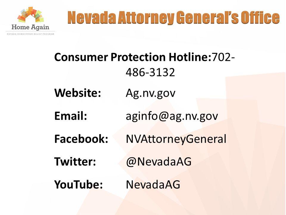 Consumer Protection Hotline:702- 486-3132 Website: Ag.nv.gov Email: aginfo@ag.nv.gov Facebook: NVAttorneyGeneral Twitter: @NevadaAG YouTube: NevadaAG