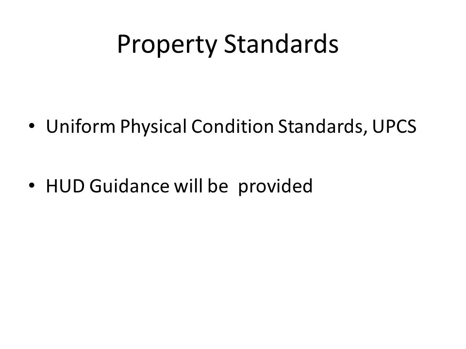 Property Standards Uniform Physical Condition Standards, UPCS HUD Guidance will be provided